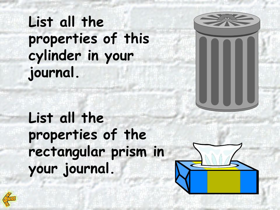 List all the properties of this cylinder in your journal.
