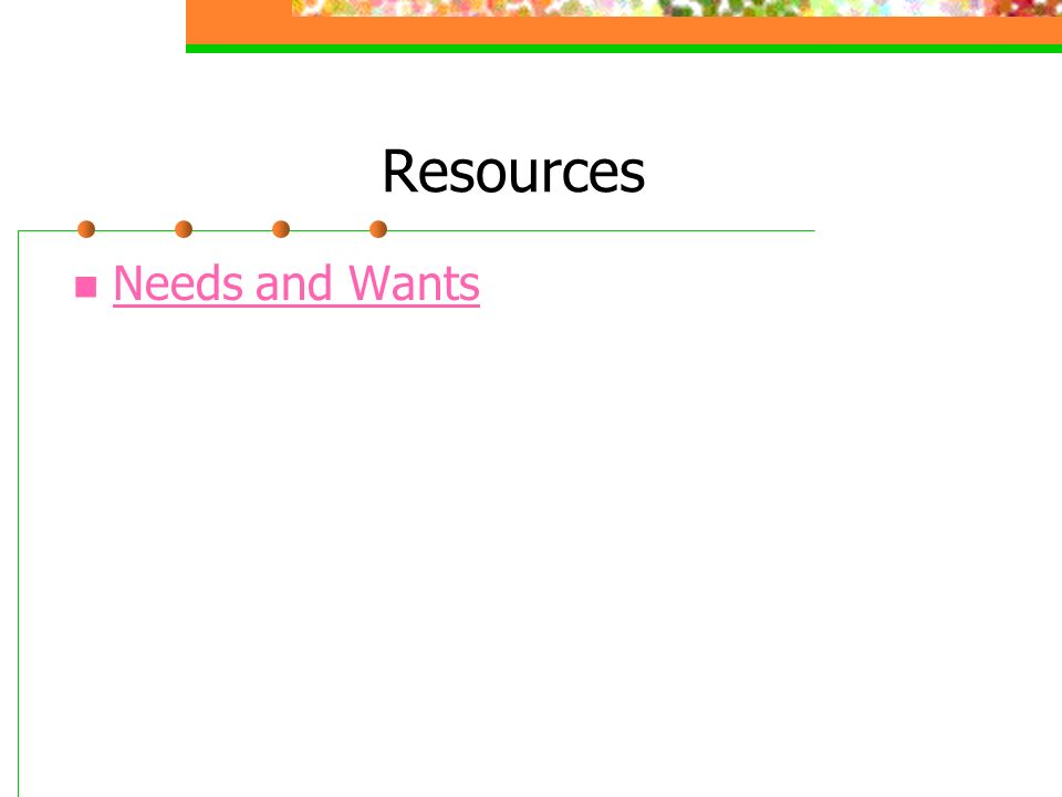 Resources Needs and Wants