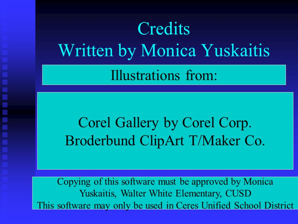 Credits Written by Monica Yuskaitis Illustrations from: Corel Gallery by Corel Corp.