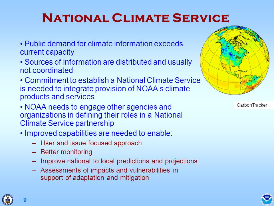 9 National Climate Service Public demand for climate information exceeds current capacity Sources of information are distributed and usually not coord