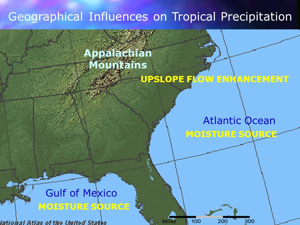 Atlantic Ocean Gulf of Mexico Appalachian Mountains Geographical Influences on Tropical Precipitation UPSLOPE FLOW ENHANCEMENT MOISTURE SOURCE