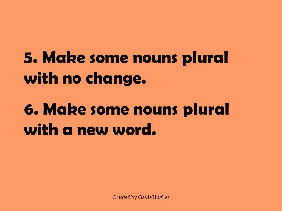 Created by Gayle Hughes 7.Make most vowel-o ending nouns plural by adding s.