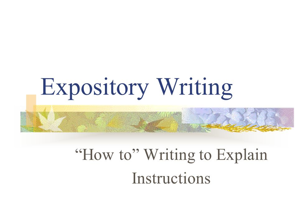 Expository Writing How to Writing to Explain Instructions