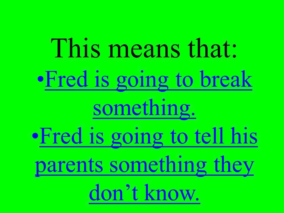 For example : Fred could not wait to break the news to his parents.