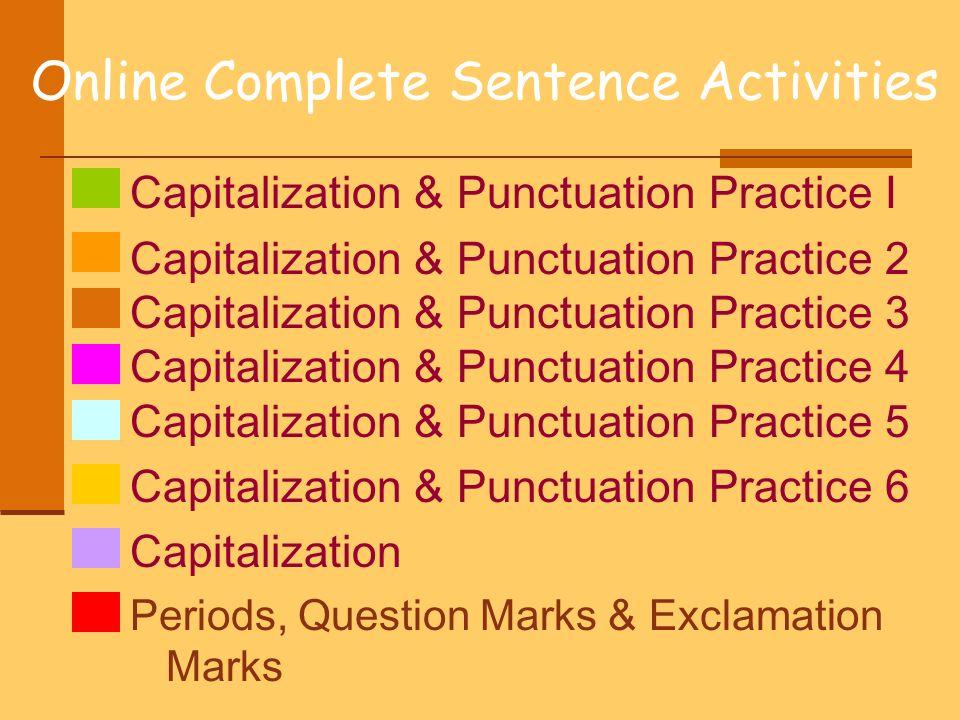 Online Complete Sentence Activities Capitalization & Punctuation Practice I Capitalization & Punctuation Practice 2 Capitalization & Punctuation Pract