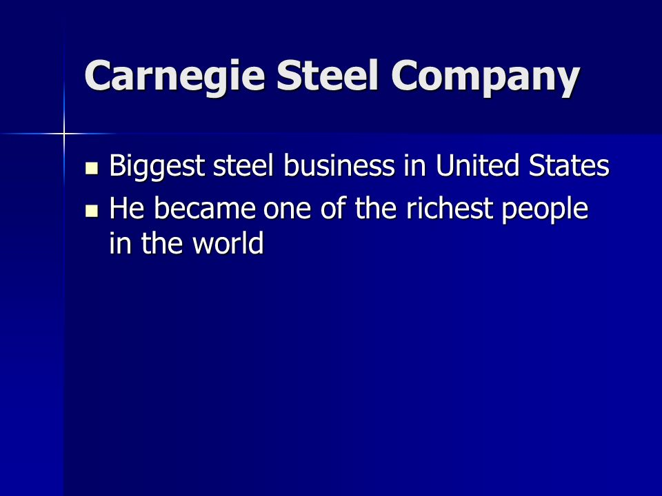 Andrew Carnegie Entrepreneur (set up new business and takes risks with money) Built a steel mill in Pittsburg, Pennsylvania Very successful Built many