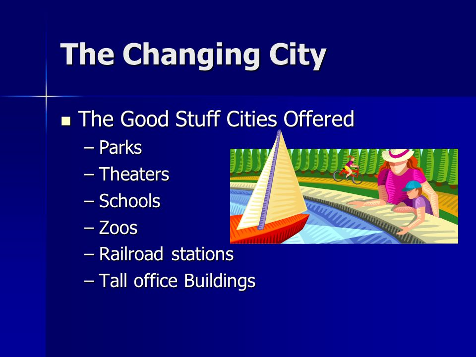 The Changing City The Good Stuff Cities Offered –P–P–P–Parks –T–T–T–Theaters –S–S–S–Schools –Z–Z–Z–Zoos –R–R–R–Railroad stations –T–T–T–Tall office Buildings