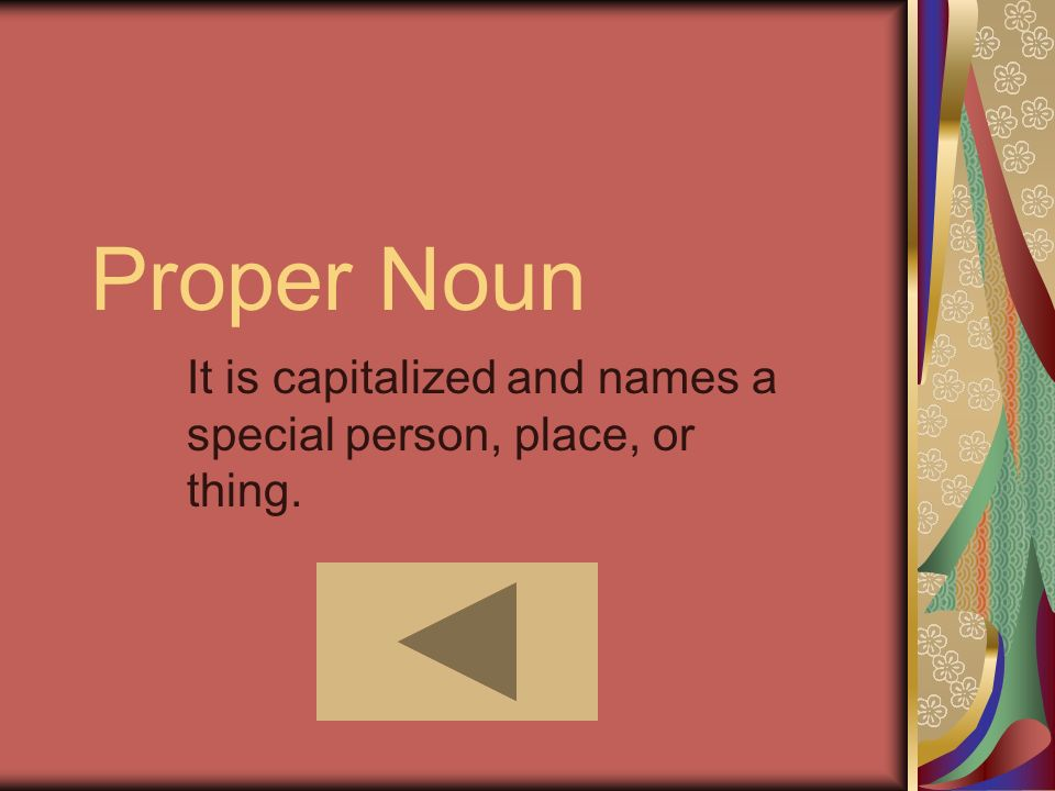 Proper Noun It is capitalized and names a special person, place, or thing.