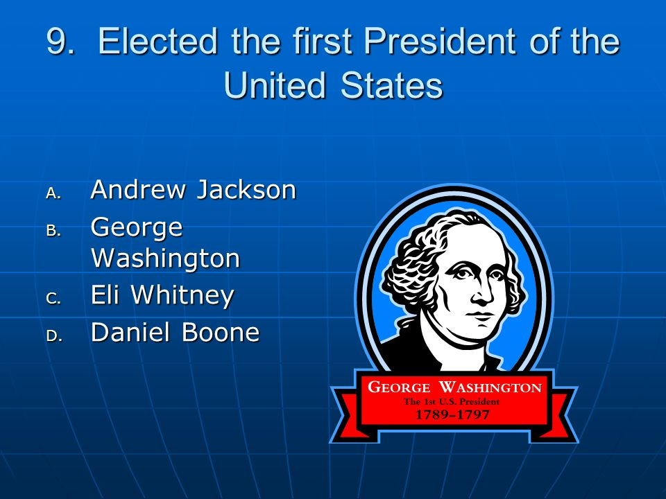 9. Elected the first President of the United States A.