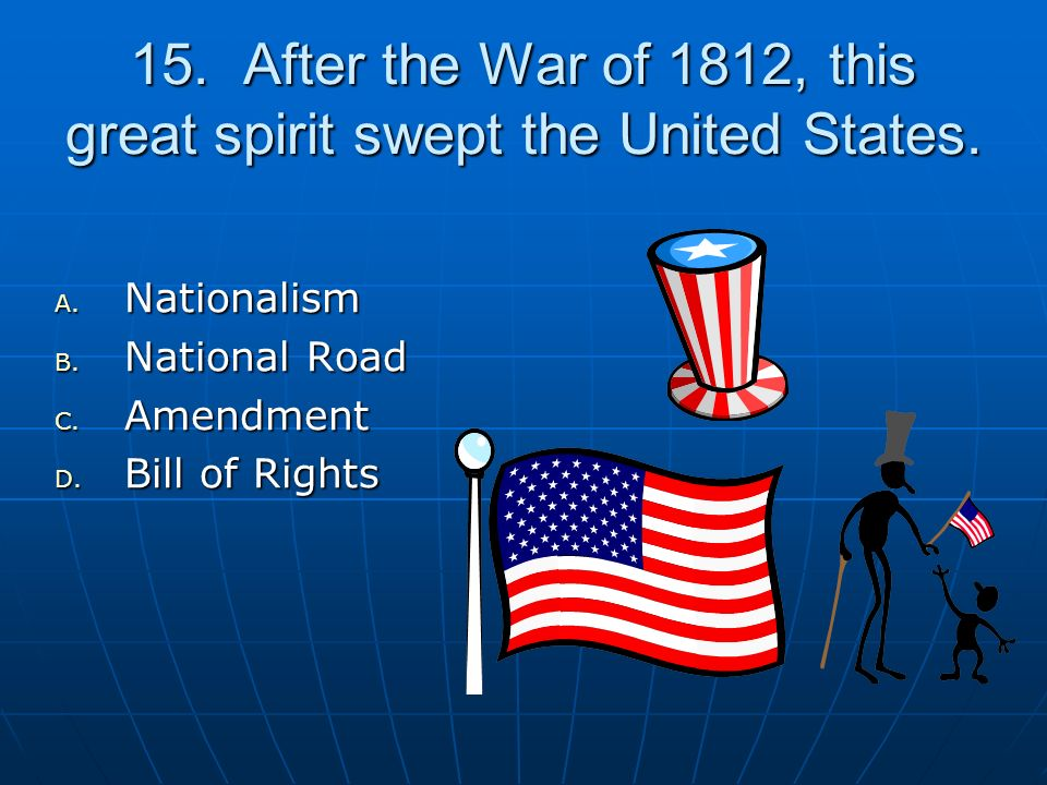 15. After the War of 1812, this great spirit swept the United States.