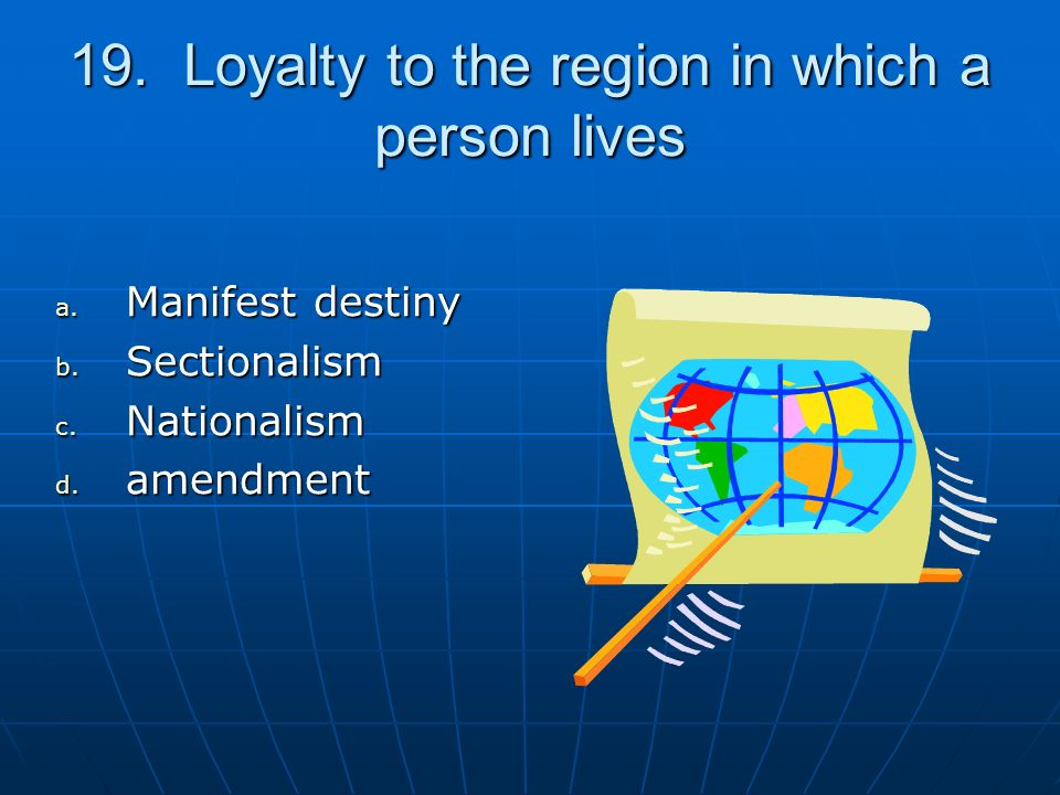 19. Loyalty to the region in which a person lives a.