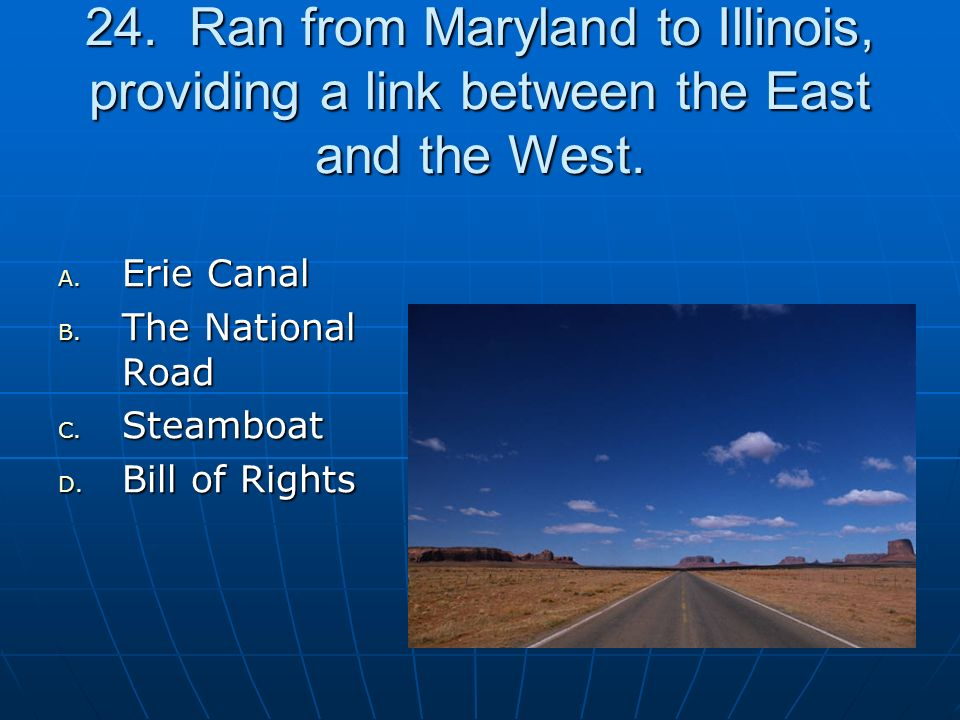 24. Ran from Maryland to Illinois, providing a link between the East and the West.
