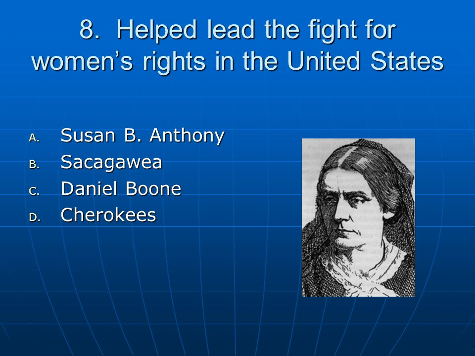 8. Helped lead the fight for womens rights in the United States A.