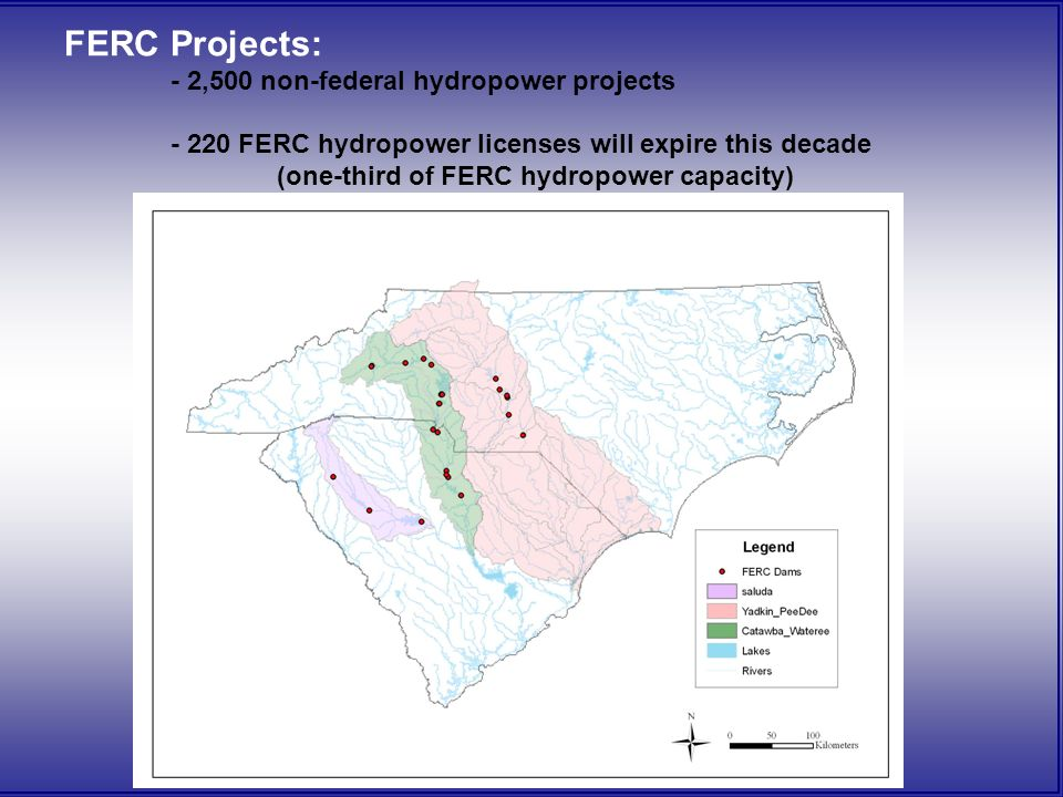 FERC Projects: - 2,500 non-federal hydropower projects - 220 FERC hydropower licenses will expire this decade (one-third of FERC hydropower capacity)