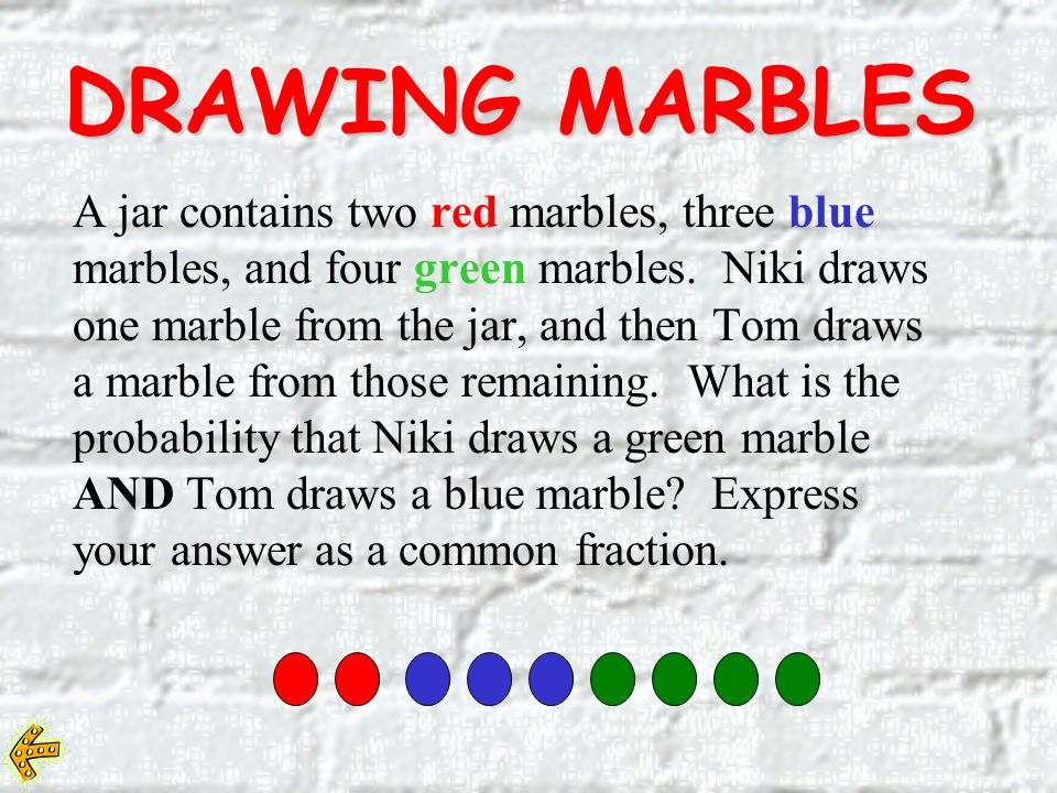 DRAWING MARBLES A jar contains two red marbles, three blue marbles, and four green marbles.