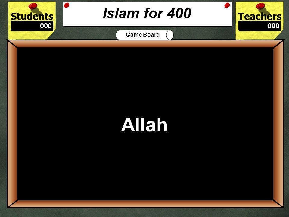 StudentsTeachers Game Board What is the name of the Islamic holy book 300 Koran Islam for 300
