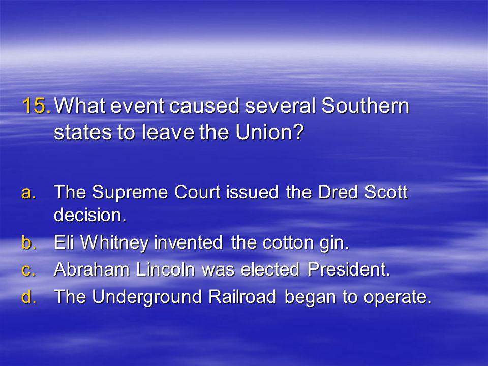 15.W hat event caused several Southern states to leave the Union.