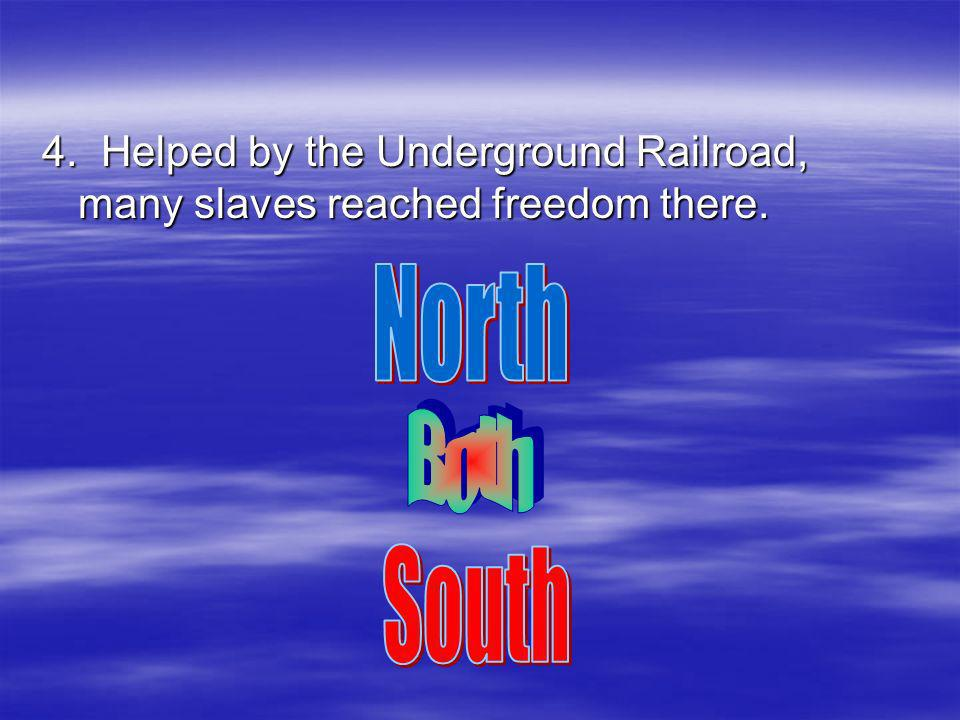 4. Helped by the Underground Railroad, many slaves reached freedom there.