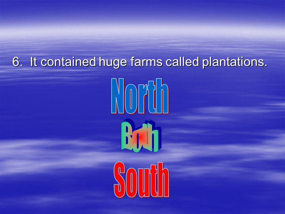 6. It contained huge farms called plantations.