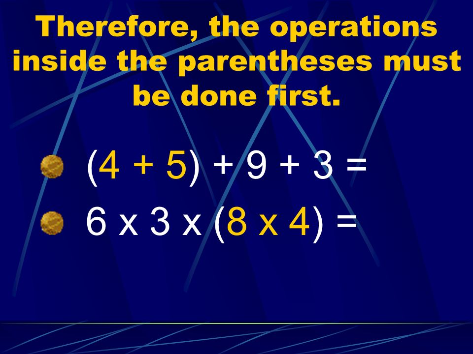 Therefore, the operations inside the parentheses must be done first.