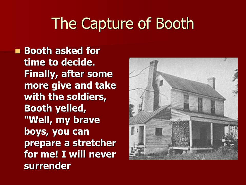 The Capture of Booth Booth asked for time to decide.