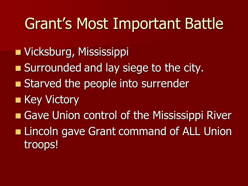 Grants Most Important Battle Vicksburg, Mississippi Surrounded and lay siege to the city.