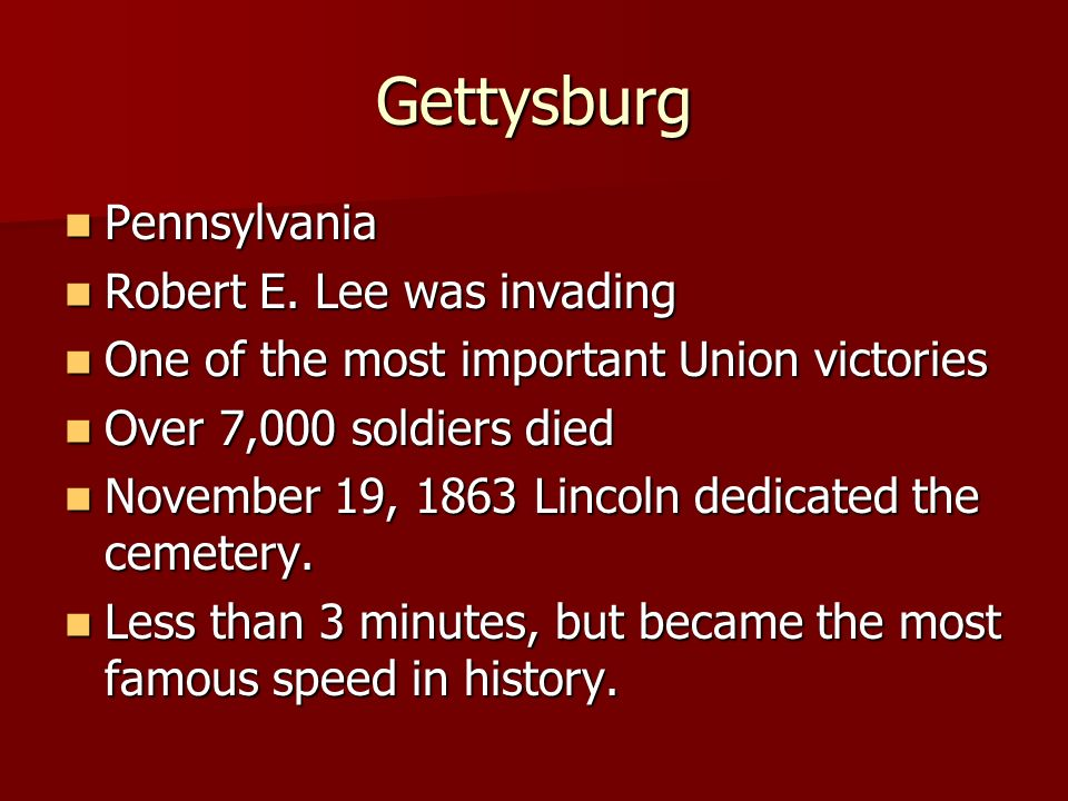 Gettysburg Pennsylvania Robert E. Lee was invading One of the most important Union victories Over 7,000 soldiers died November 19, 1863 Lincoln dedica