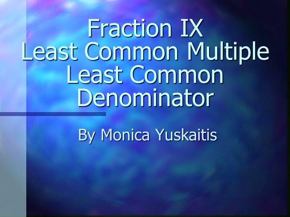 Find the Least Common Denominator or Least Common Multiple 1 3 = 3, 6, 9, 12, 15 1 9 = 9, 18, 27, 36, 45, +