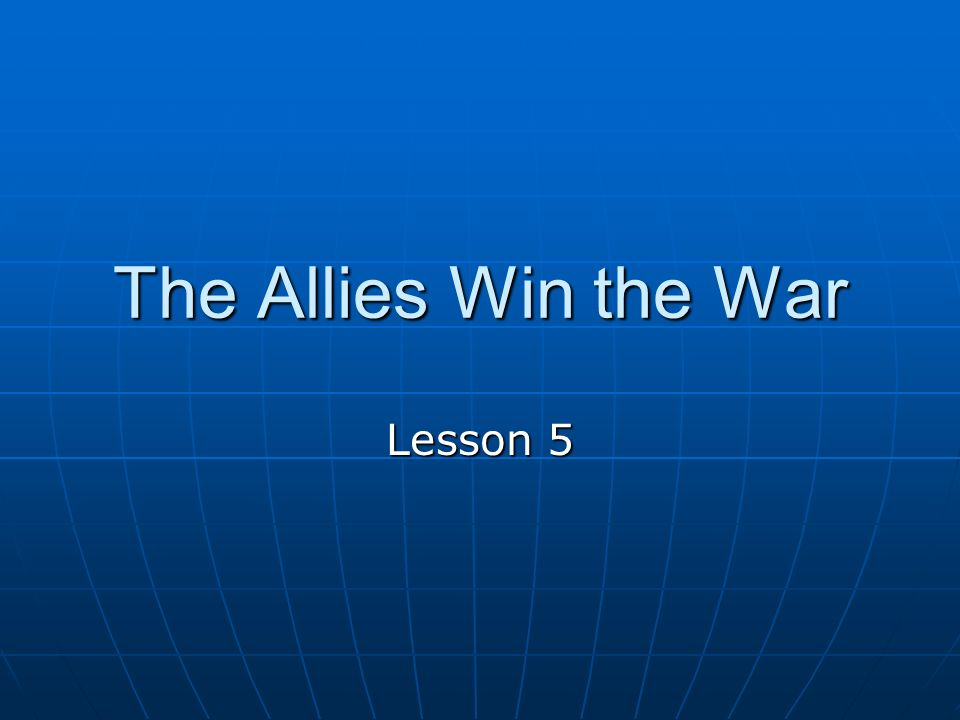The Allies Win the War Lesson 5