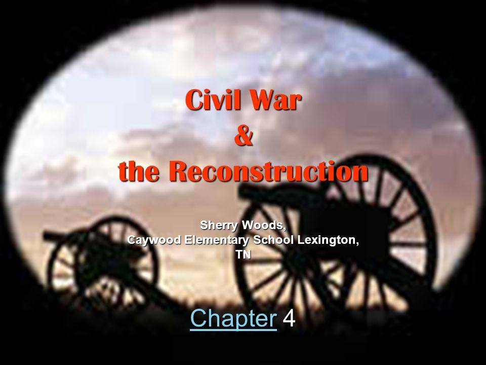 Civil War & the Reconstruction CCCC hhhh aaaa pppp tttt eeee rrrr 4 Sherry Woods, Caywood Elementary School Lexington, TN