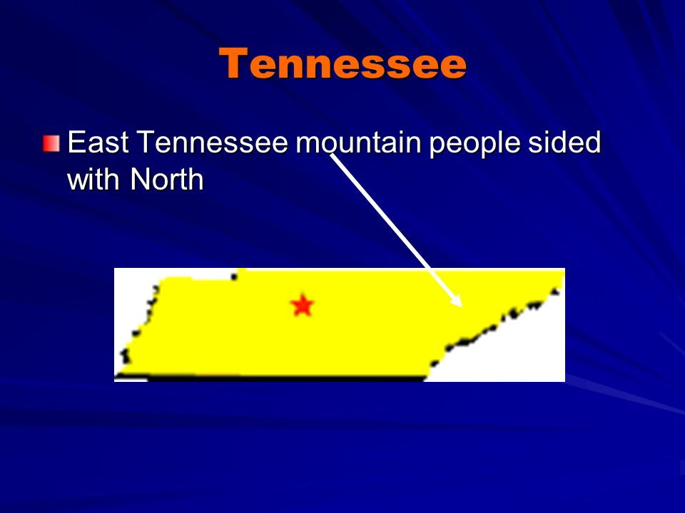 Tennessee East Tennessee mountain people sided with North