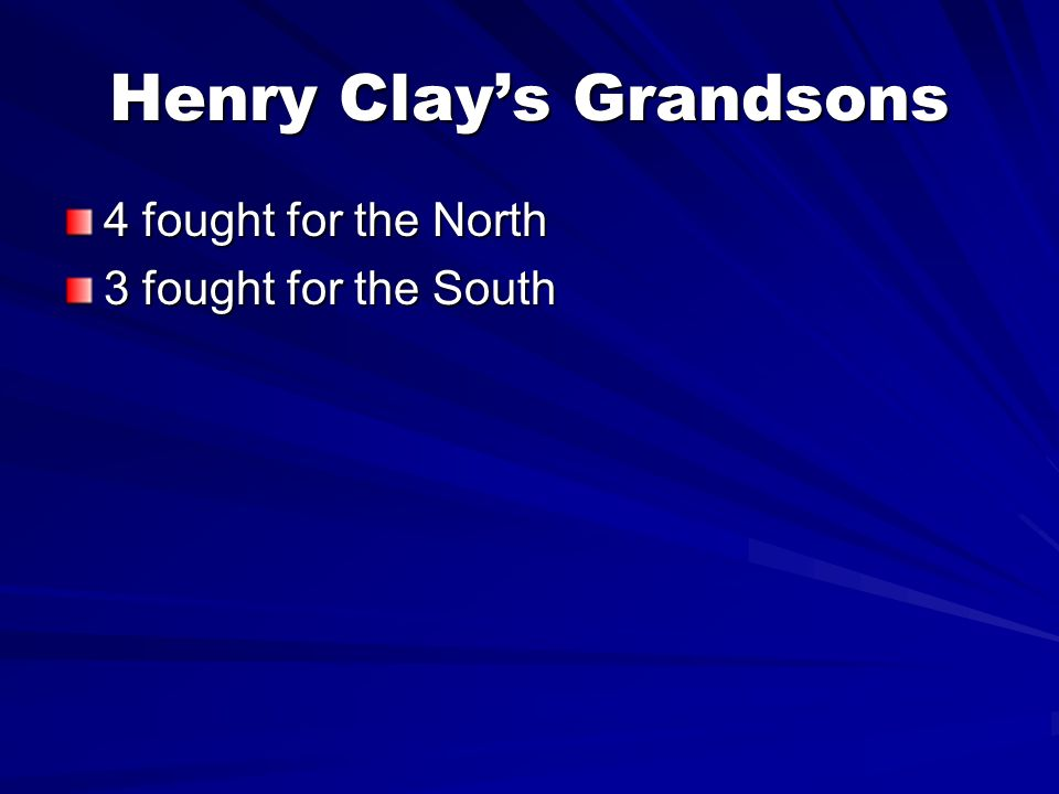 Henry Clays Grandsons 4 fought for the North 3 fought for the South