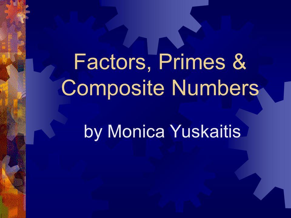 Factors, Primes & Composite Numbers by Monica Yuskaitis