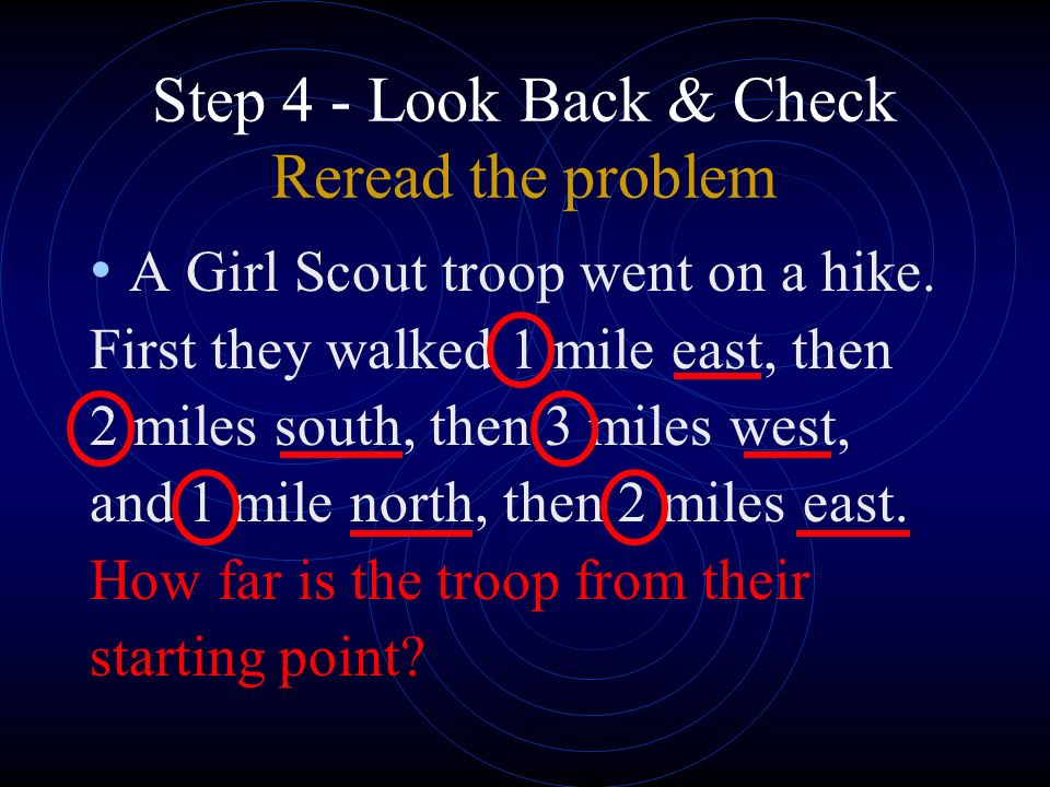 Step 4 - Look Back & Check Reread the problem A Girl Scout troop went on a hike.