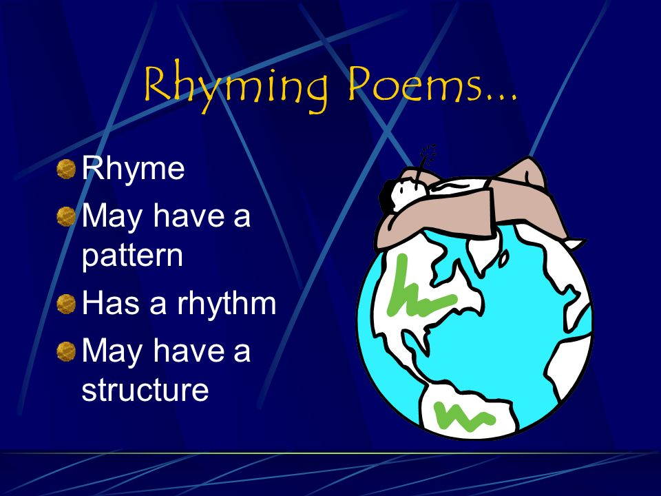 Free Verse Poems... Do not rhyme Do not have a pattern Do not have a rhythm Do not have a structure