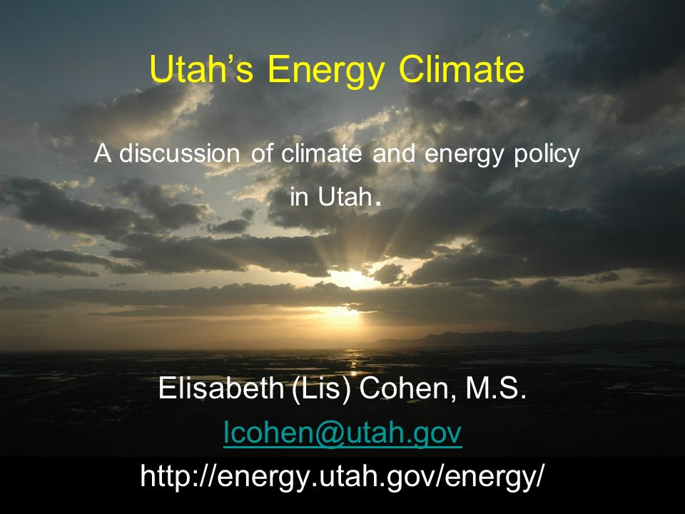 Utahs Energy Climate A discussion of climate and energy policy in Utah.