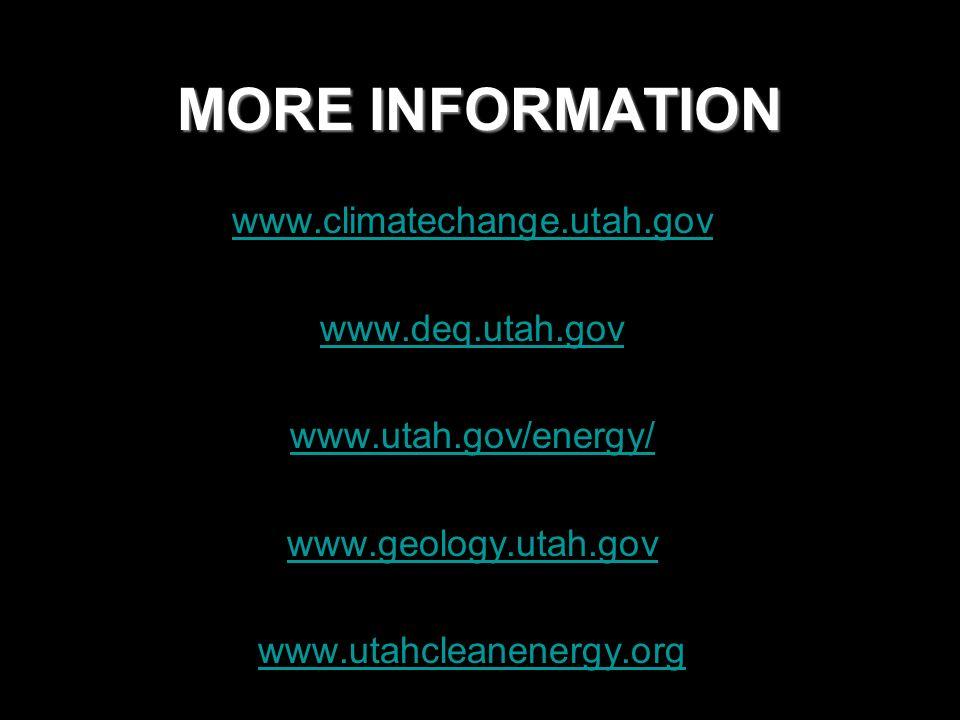 MORE INFORMATION www.climatechange.utah.gov www.deq.utah.gov www.utah.gov/energy/ www.geology.utah.gov www.utahcleanenergy.org