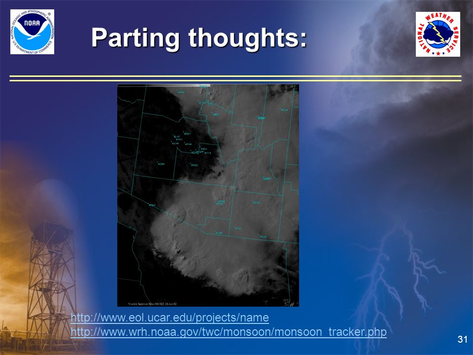 31 Parting thoughts: http://www.eol.ucar.edu/projects/name http://www.wrh.noaa.gov/twc/monsoon/monsoon_tracker.php