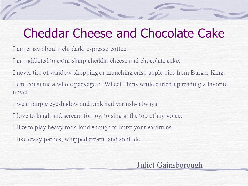 Cheddar Cheese and Chocolate Cake I am crazy about rich, dark, espresso coffee. I am addicted to extra-sharp cheddar cheese and chocolate cake. I neve