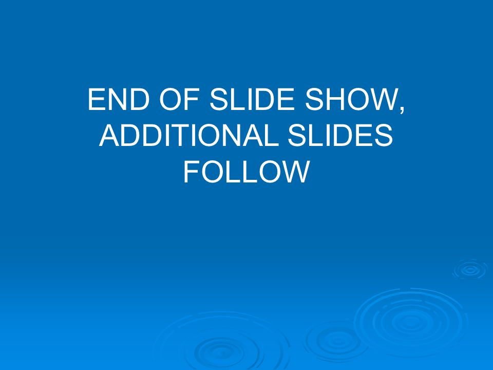 END OF SLIDE SHOW, ADDITIONAL SLIDES FOLLOW
