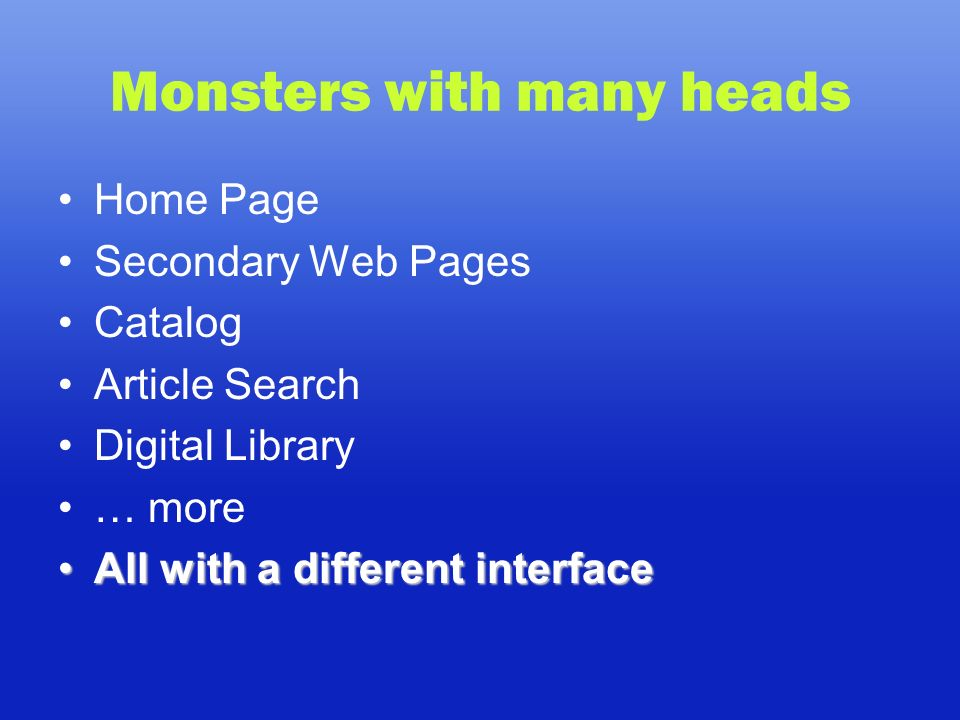 Monsters with many heads Home Page Secondary Web Pages Catalog Article Search Digital Library … more All with a different interfaceAll with a different interface