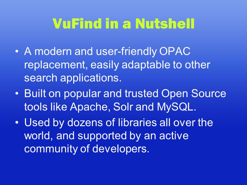 VuFind in a Nutshell A modern and user-friendly OPAC replacement, easily adaptable to other search applications.