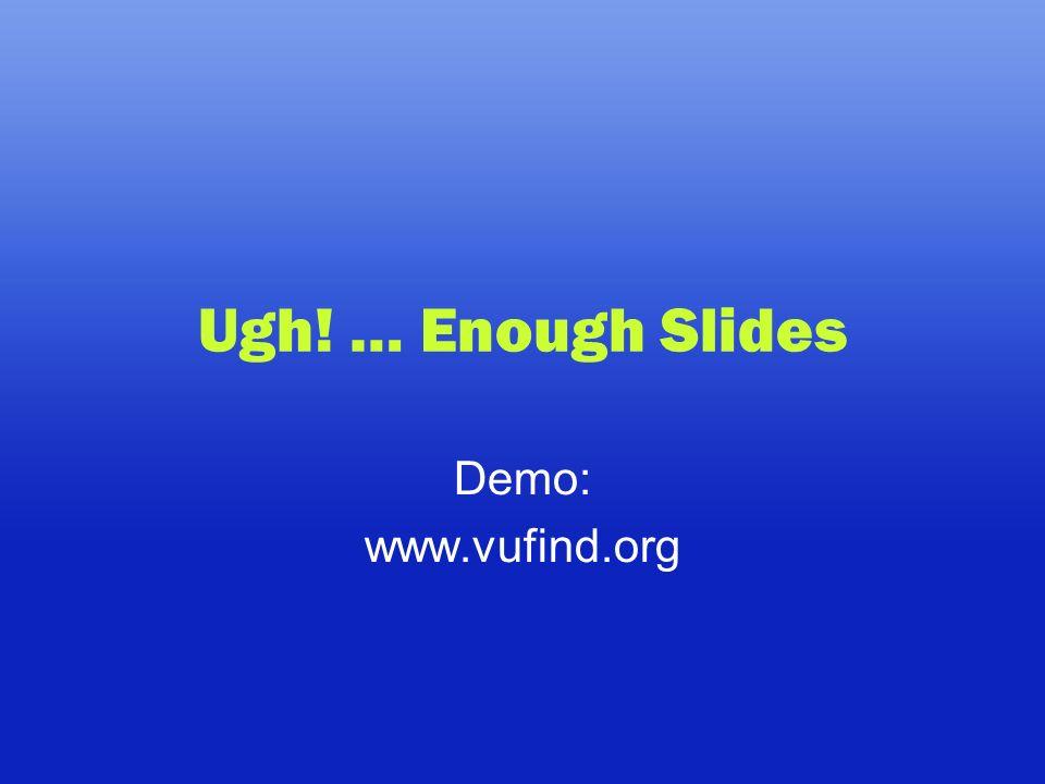 Ugh! … Enough Slides Demo: www.vufind.org