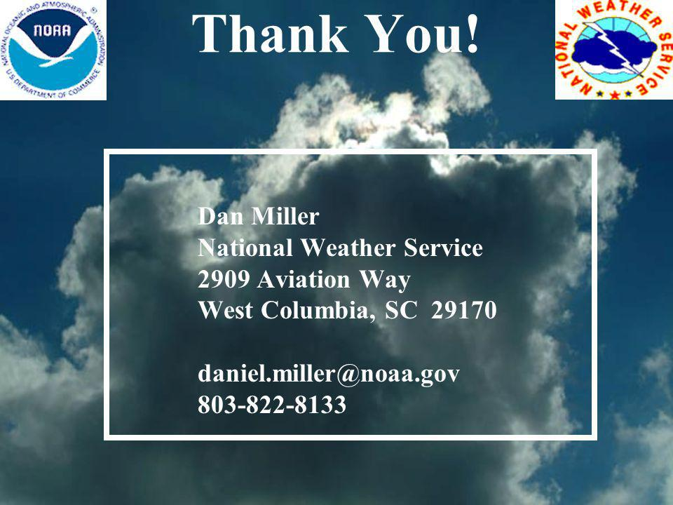 Thank You! Dan Miller National Weather Service 2909 Aviation Way West Columbia, SC 29170 daniel.miller@noaa.gov 803-822-8133