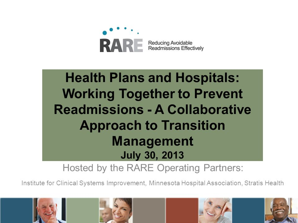 Health Plans and Hospitals: Working Together to Prevent Readmissions - A Collaborative Approach to Transition Management July 30, 2013 Hosted by the R