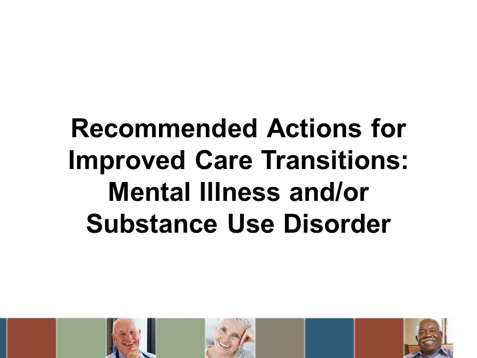 Recommended Actions for Improved Care Transitions: Mental Illness and/or Substance Use Disorder