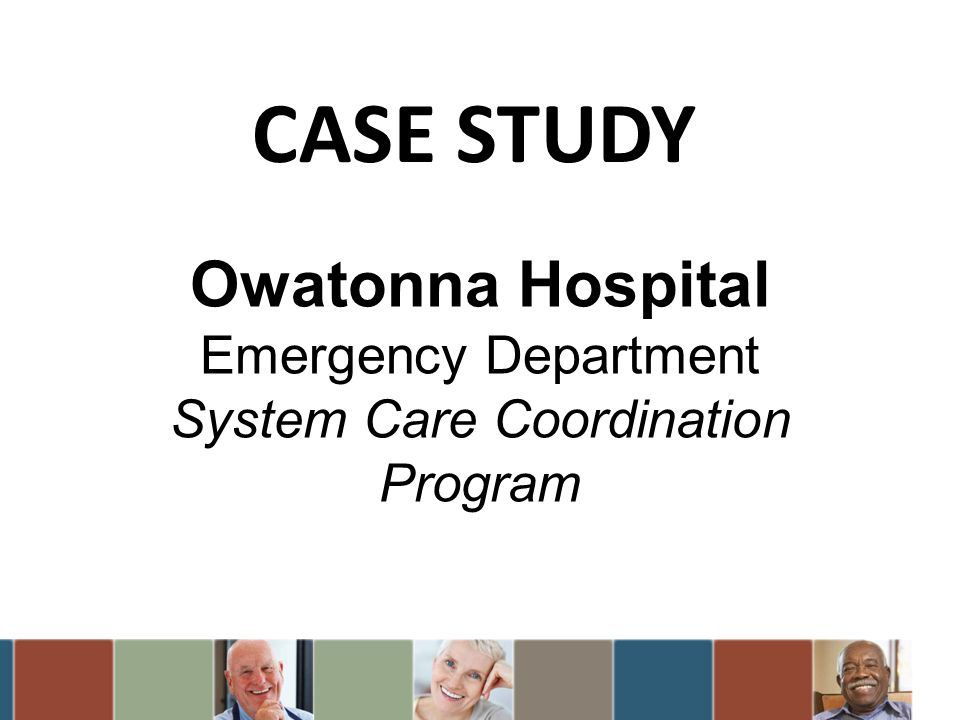 Owatonna Hospital Emergency Department System Care Coordination Program CASE STUDY