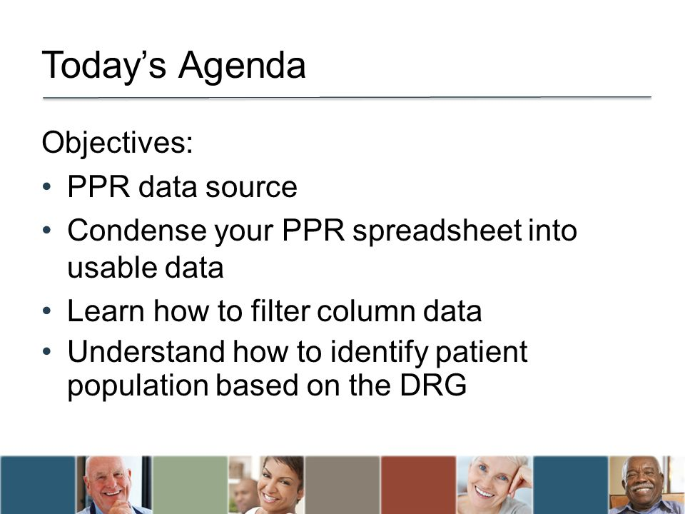 Todays Agenda Objectives: PPR data source Condense your PPR spreadsheet into usable data Learn how to filter column data Understand how to identify pa