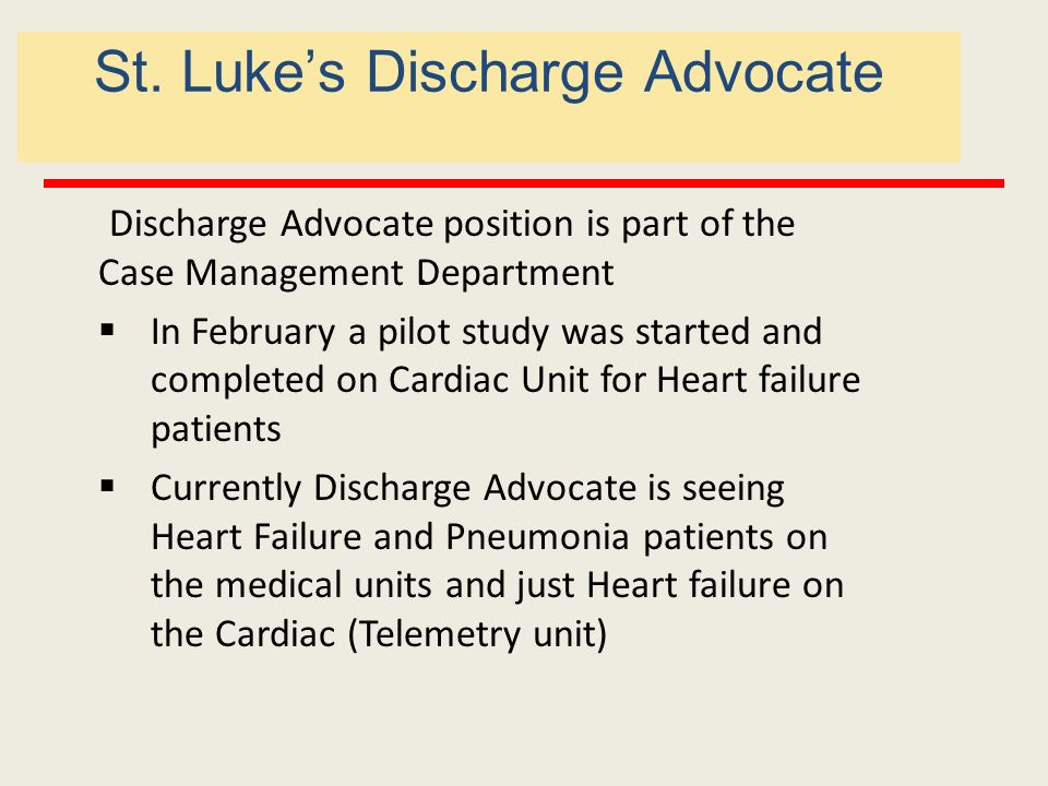 . St. Lukes Discharge Advocate Discharge Advocate position is part of the Case Management Department In February a pilot study was started and complet