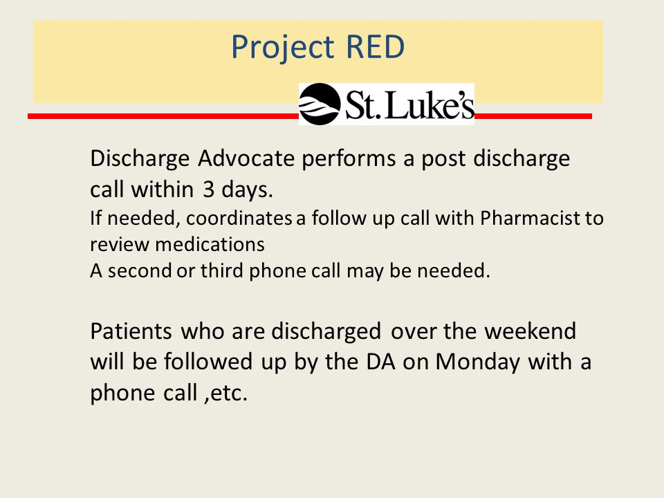 Project RED Discharge Advocate performs a post discharge call within 3 days.